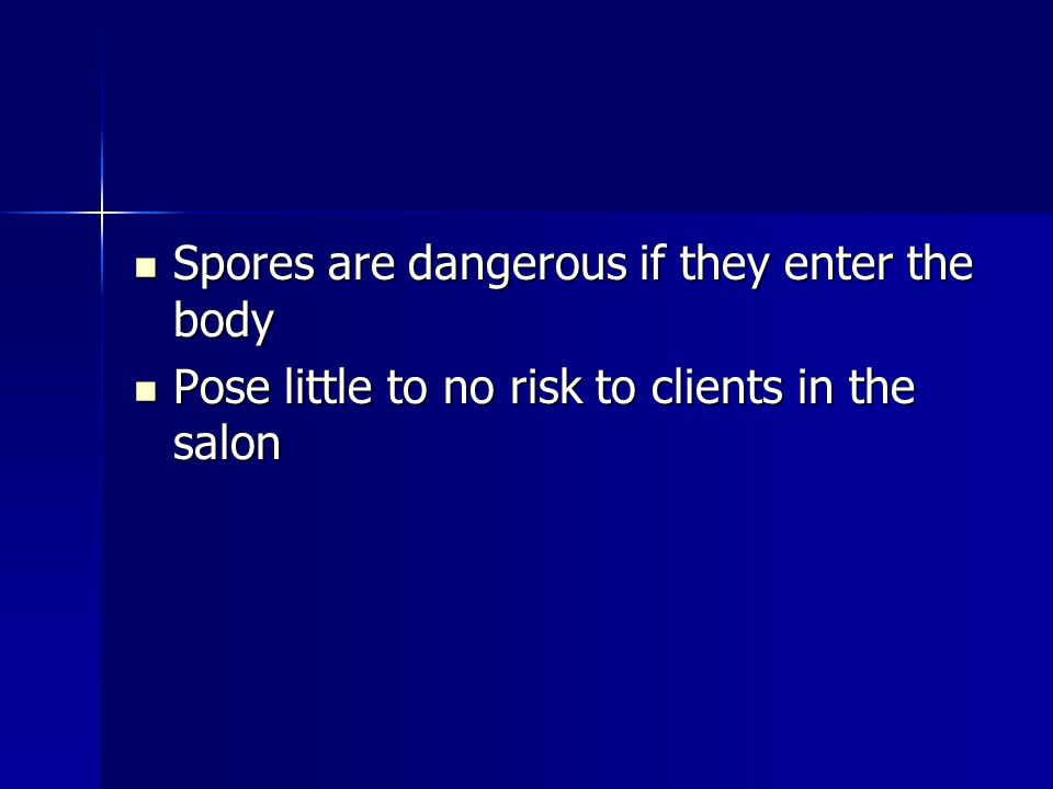 Spores are dangerous if they enter the body