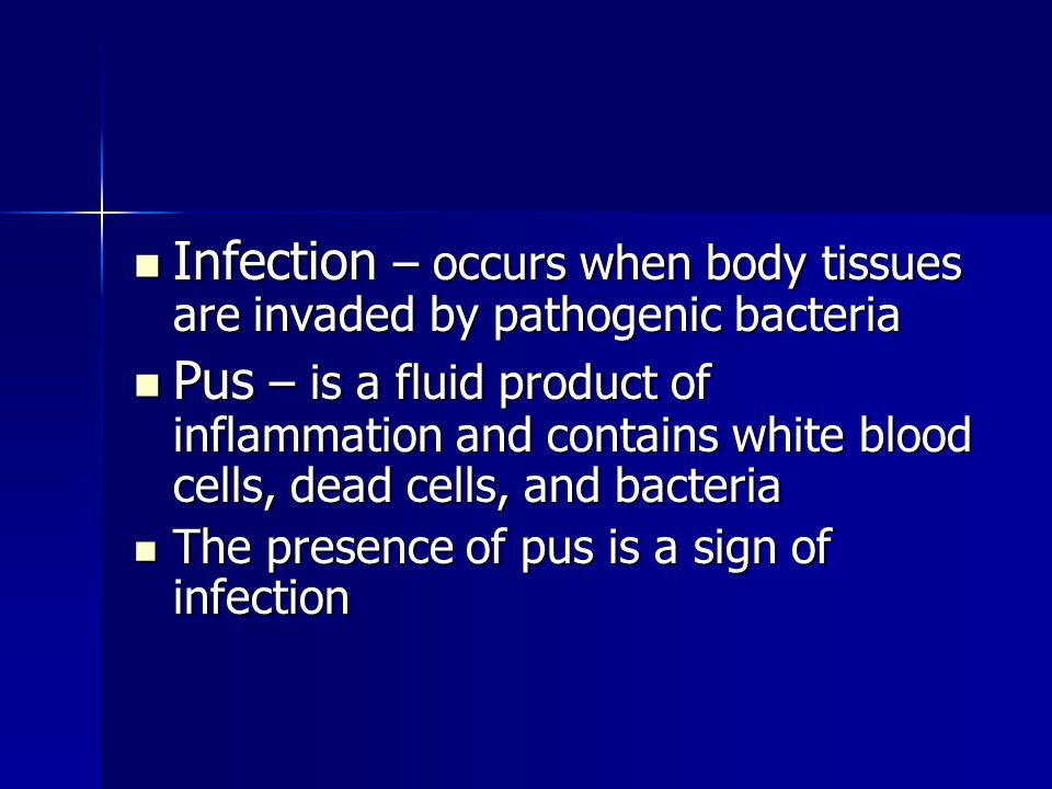 Infection – occurs when body tissues are invaded by pathogenic bacteria