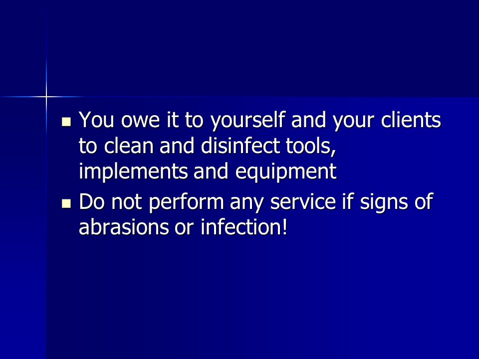 You owe it to yourself and your clients to clean and disinfect tools, implements and equipment