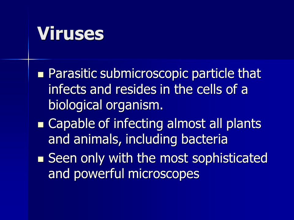 Viruses Parasitic submicroscopic particle that infects and resides in the cells of a biological organism.