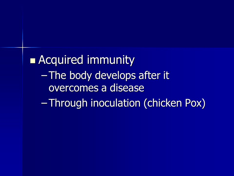 Acquired immunity The body develops after it overcomes a disease