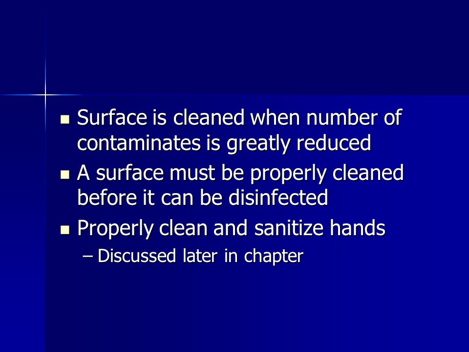 Surface is cleaned when number of contaminates is greatly reduced