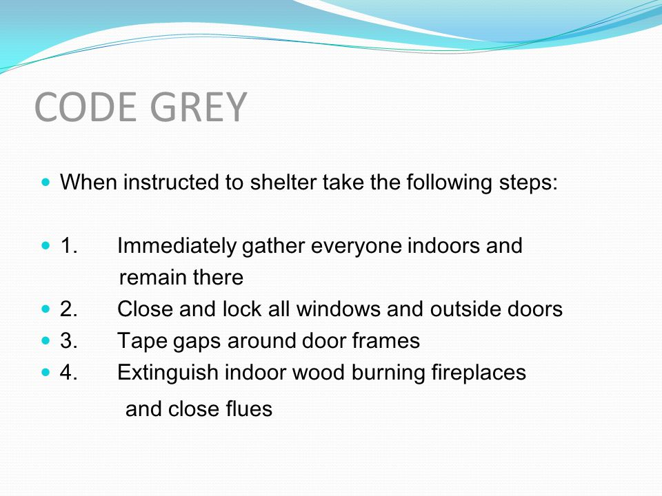 CODE GREY and close flues