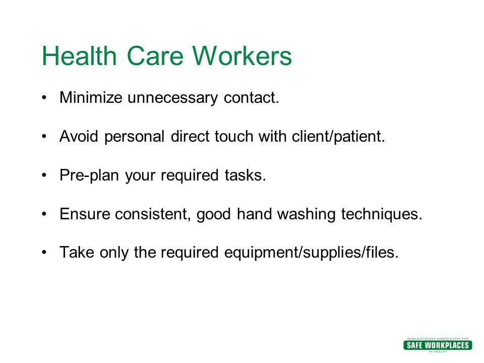 Health Care Workers Minimize unnecessary contact.