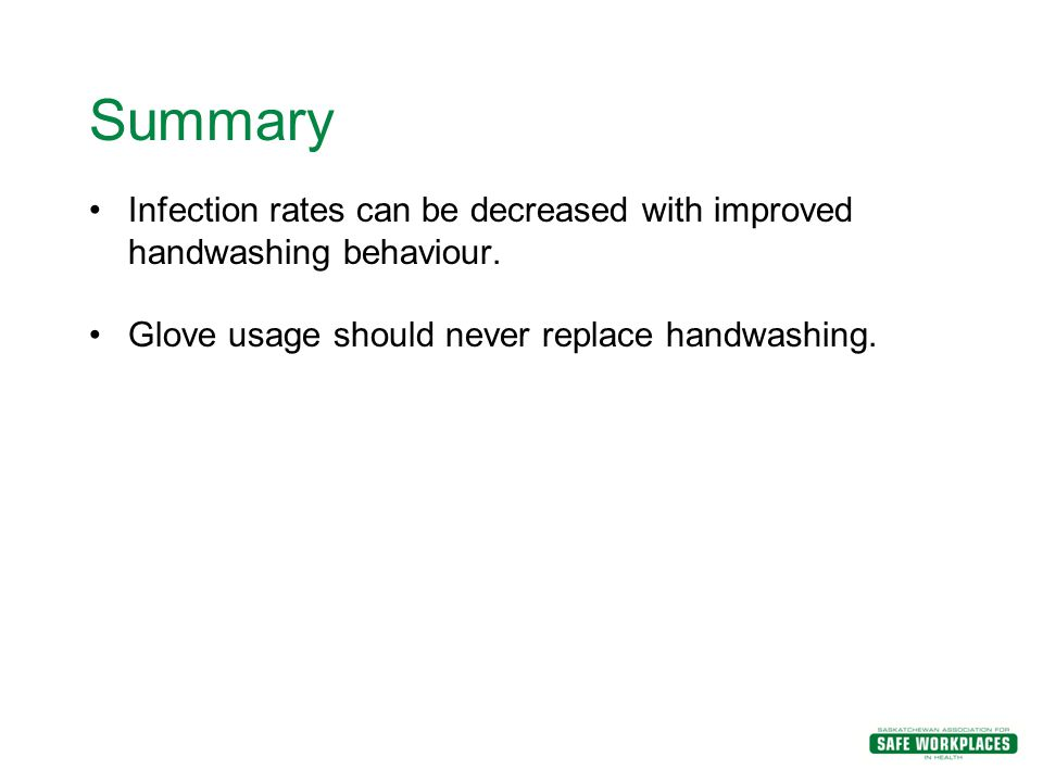Summary Infection rates can be decreased with improved handwashing behaviour.