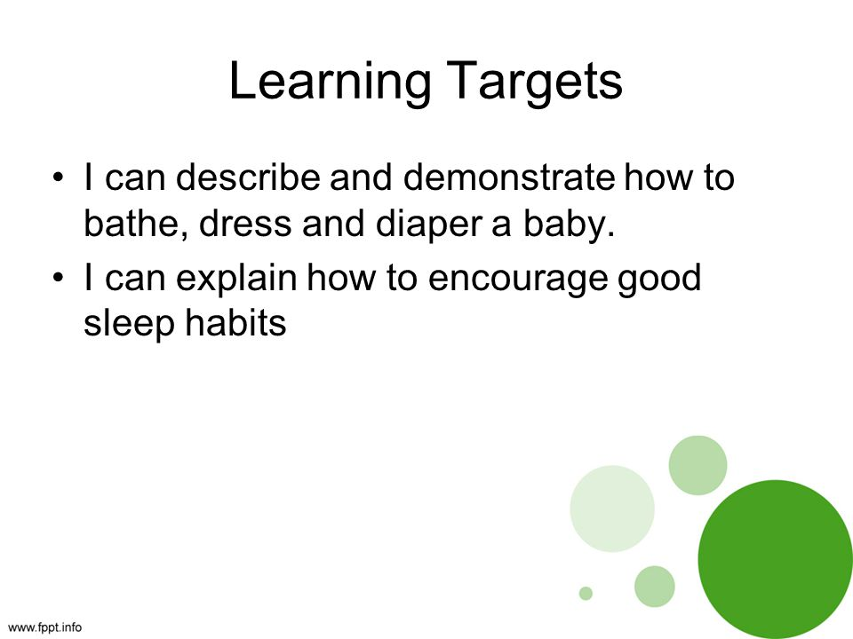 Learning Targets I can describe and demonstrate how to bathe, dress and diaper a baby.