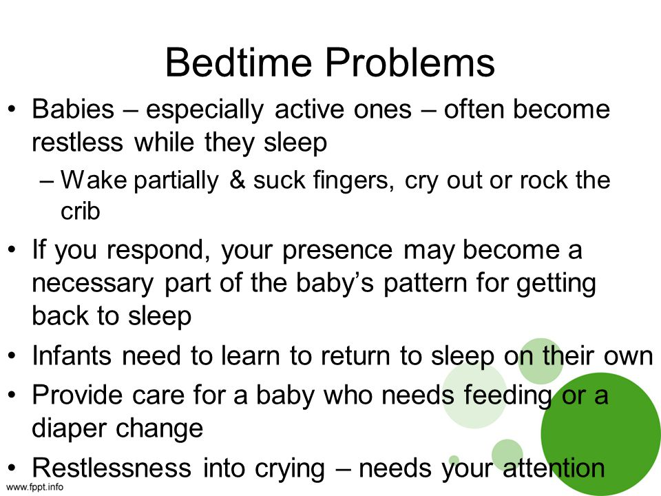 Bedtime Problems Babies – especially active ones – often become restless while they sleep. Wake partially & suck fingers, cry out or rock the crib.