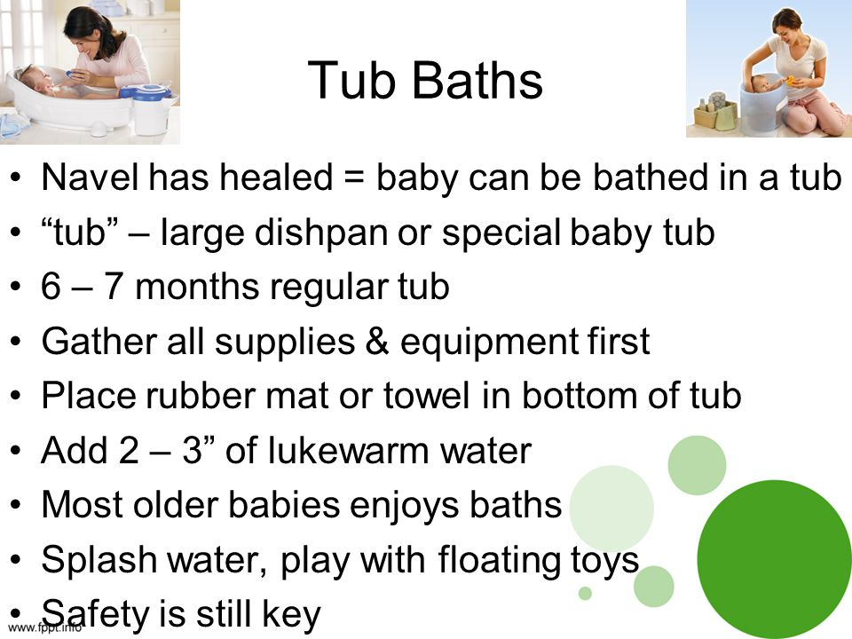 Tub Baths Navel has healed = baby can be bathed in a tub