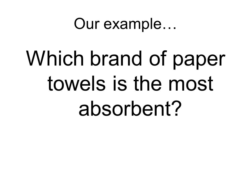 which paper towel is the most absorbent research My hypothesis was that the more expensive paper towel brands would be the most absorbent unfortunately, my hypothesis was confirmed viva brand, $2 per roll, had the best average absorbency at 426 ml bounty brand,.