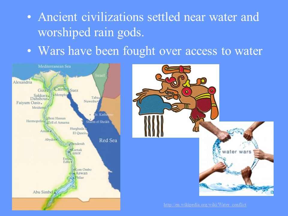 Ancient civilizations settled near water and worshiped rain gods.