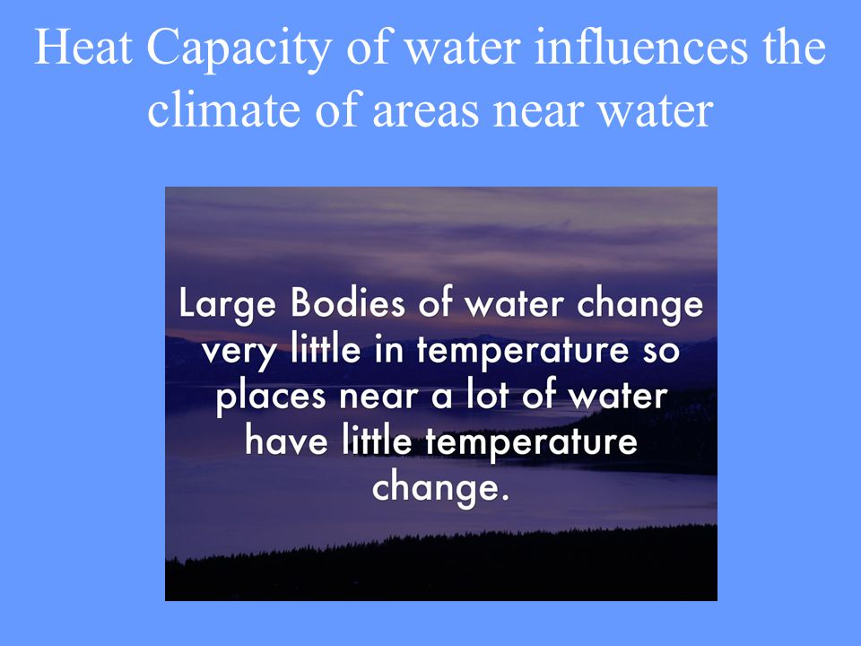 Heat Capacity of water influences the climate of areas near water