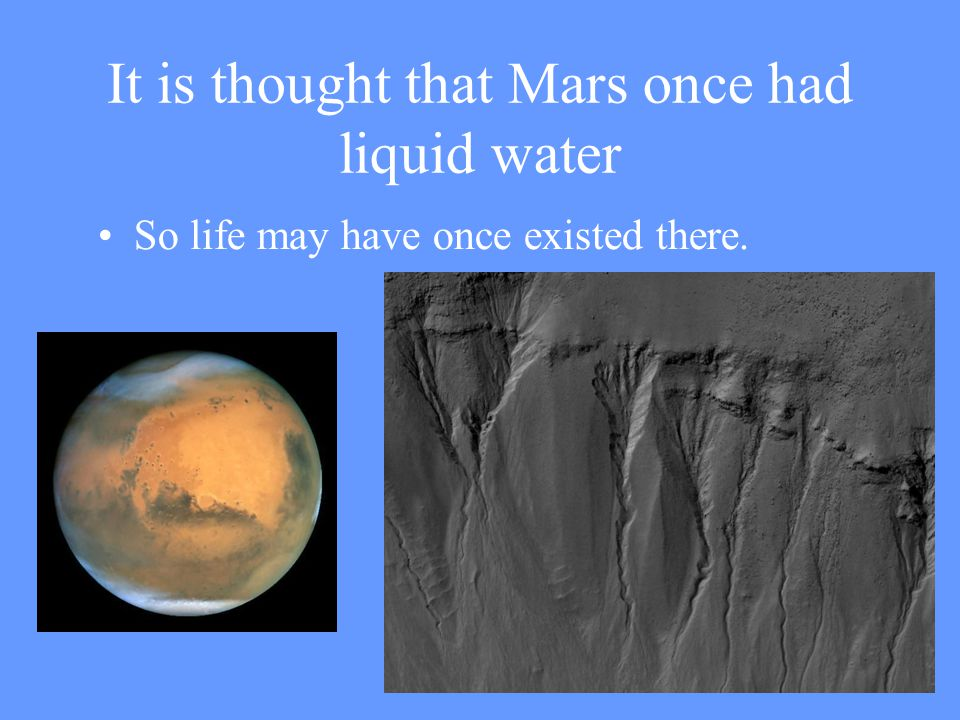 It is thought that Mars once had liquid water