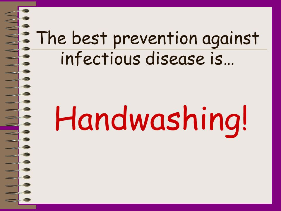 The best prevention against infectious disease is…