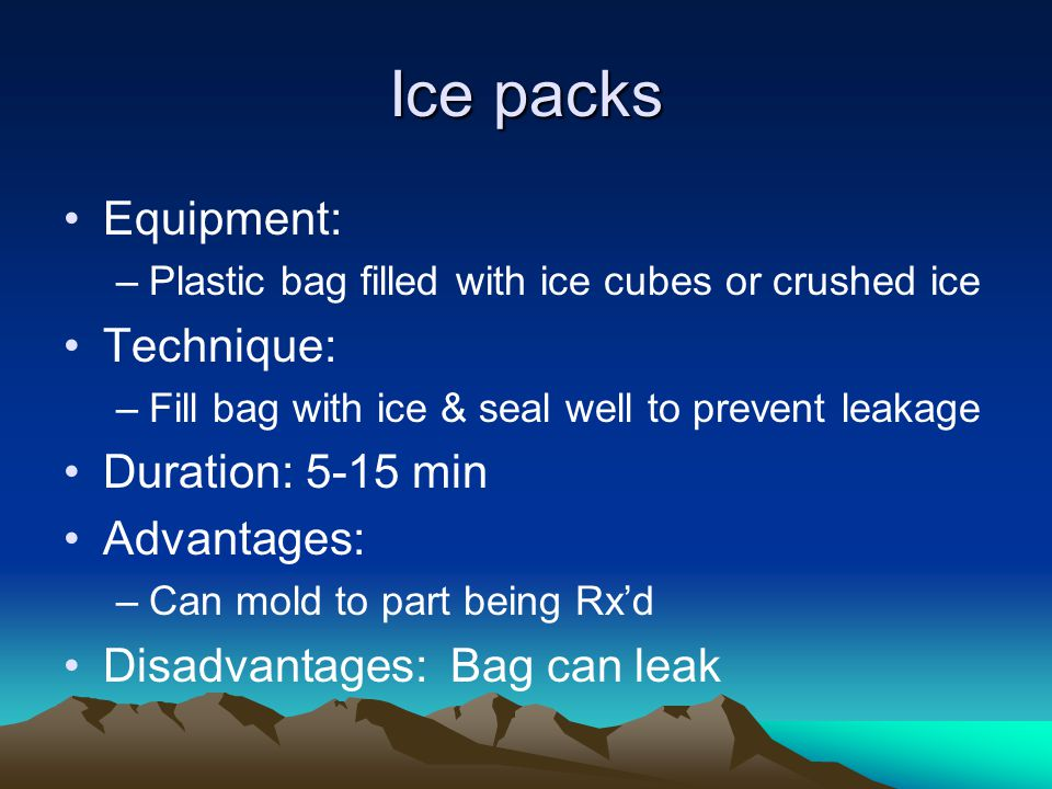 Ice packs Equipment: Technique: Duration: 5-15 min Advantages: