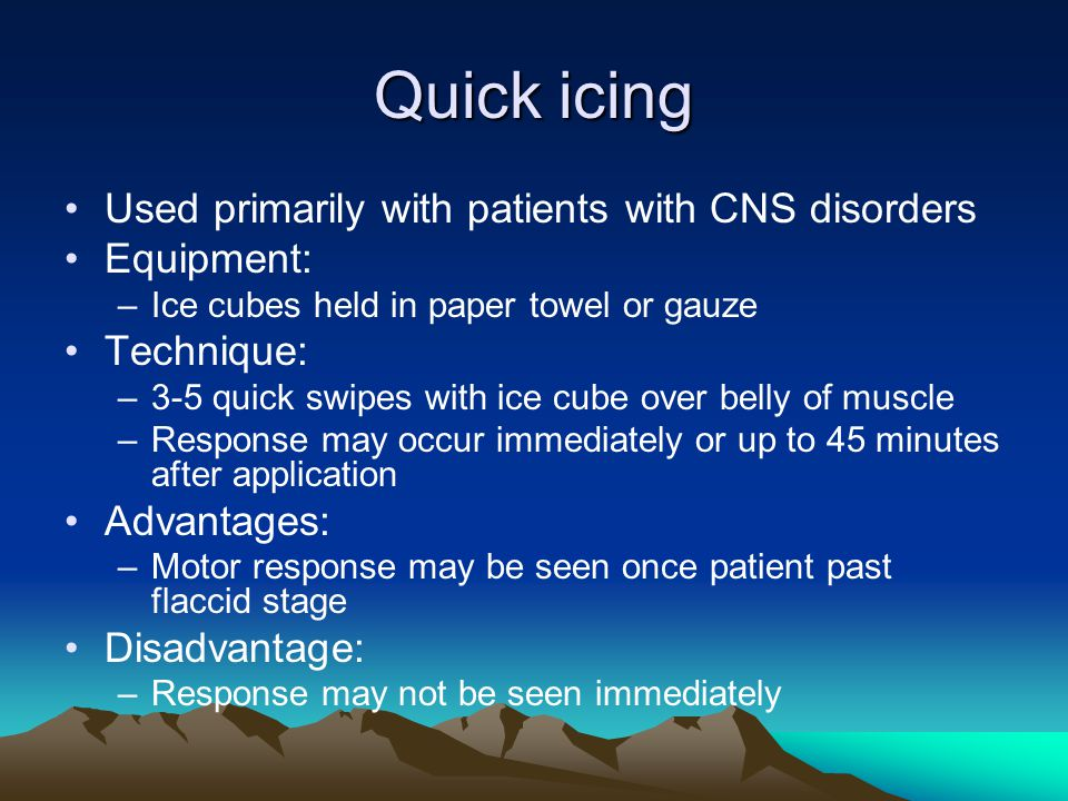 Quick icing Used primarily with patients with CNS disorders Equipment: