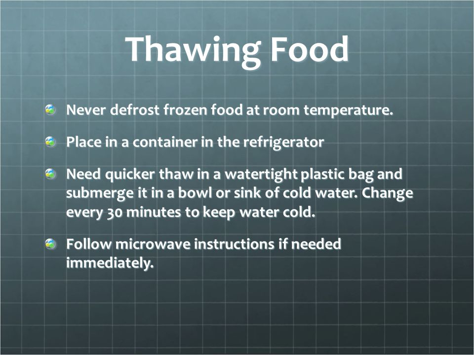 Thawing Food Never defrost frozen food at room temperature.
