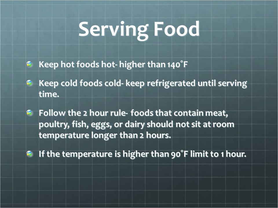Serving Food Keep hot foods hot- higher than 140˚F