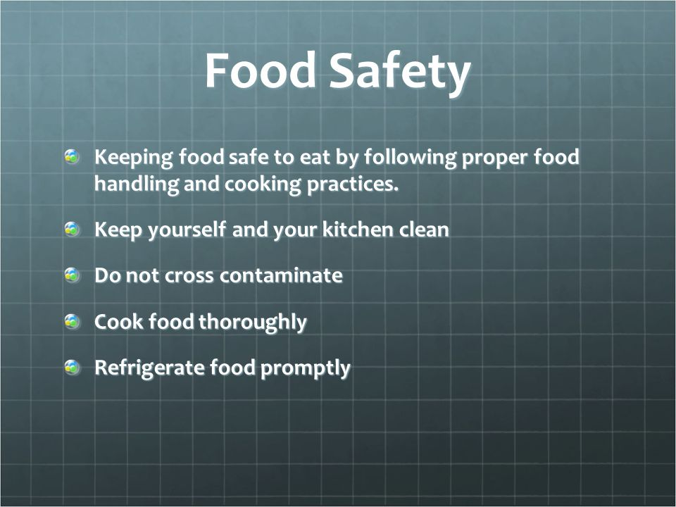 Food Safety Keeping food safe to eat by following proper food handling and cooking practices. Keep yourself and your kitchen clean.