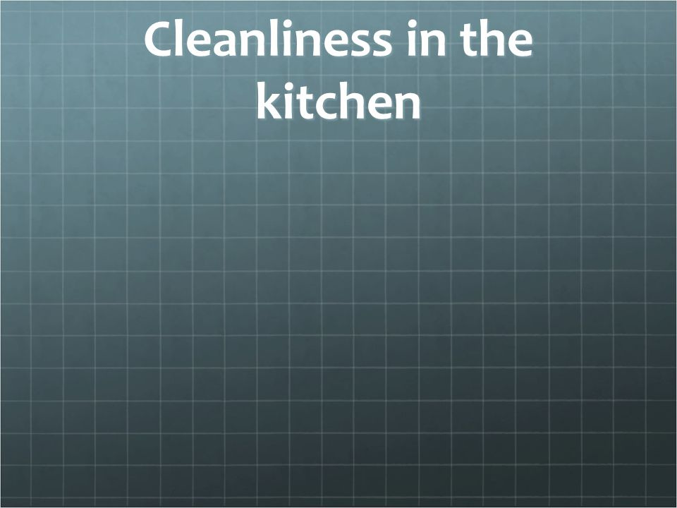 Cleanliness in the kitchen