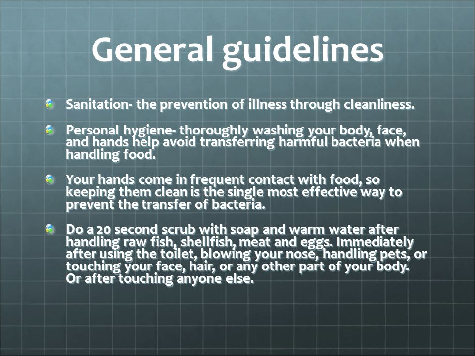 General guidelines Sanitation- the prevention of illness through cleanliness.