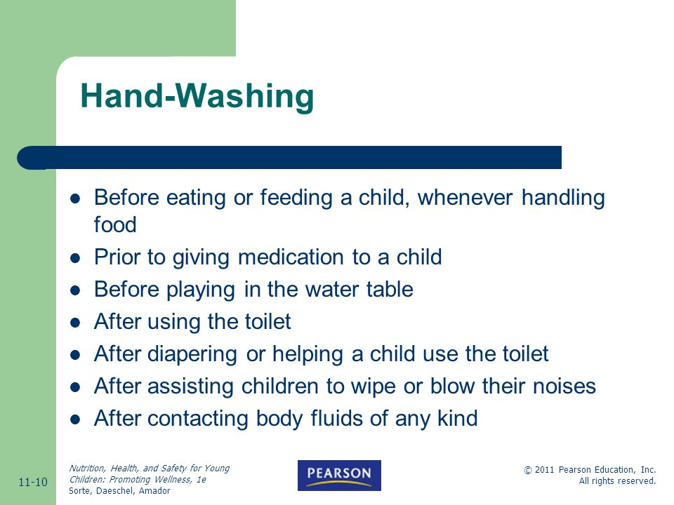Hand-Washing Before eating or feeding a child, whenever handling food