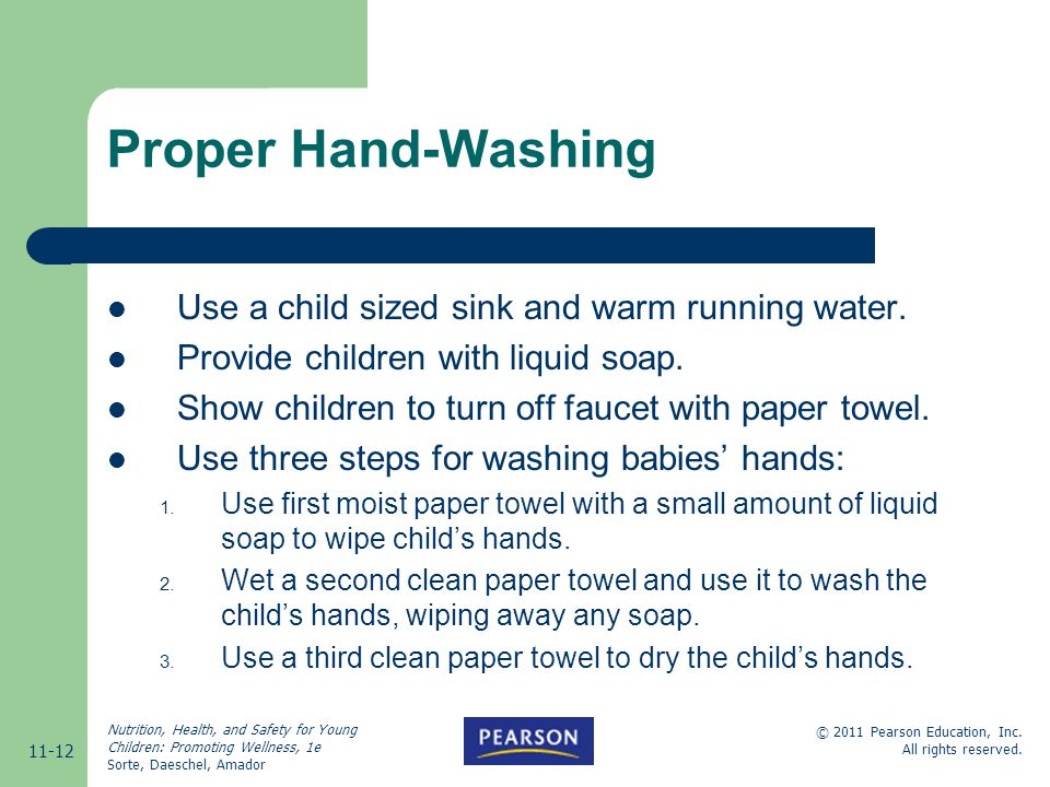 Proper Hand-Washing Use a child sized sink and warm running water.