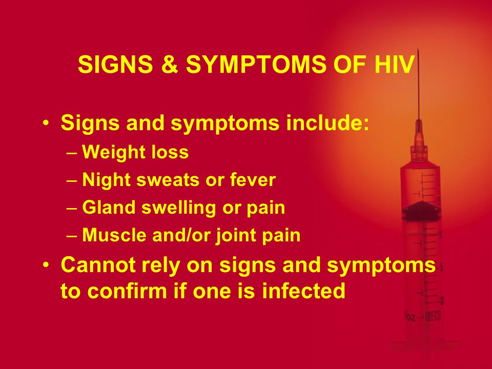 SIGNS & SYMPTOMS OF HIV Signs and symptoms include: