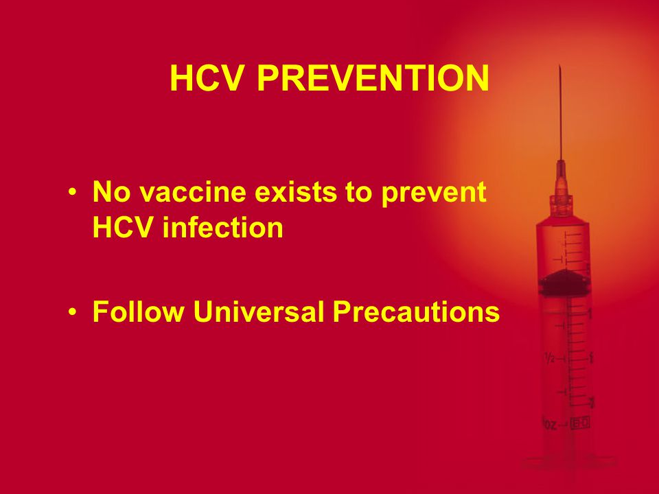 HCV PREVENTION No vaccine exists to prevent HCV infection