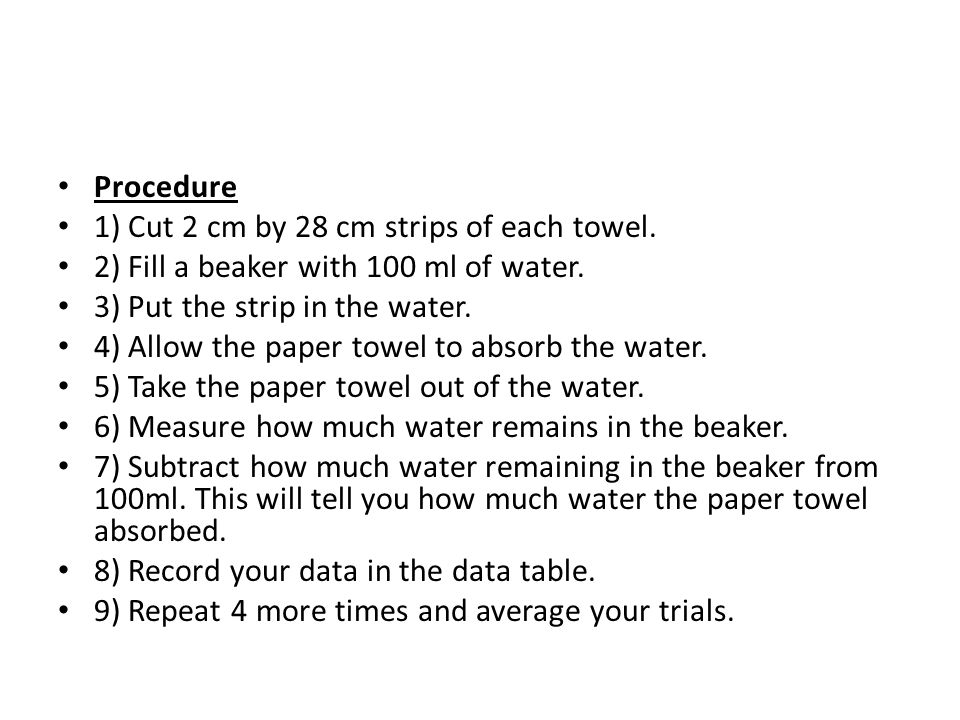 Procedure 1) Cut 2 cm by 28 cm strips of each towel. 2) Fill a beaker with 100 ml of water. 3) Put the strip in the water.