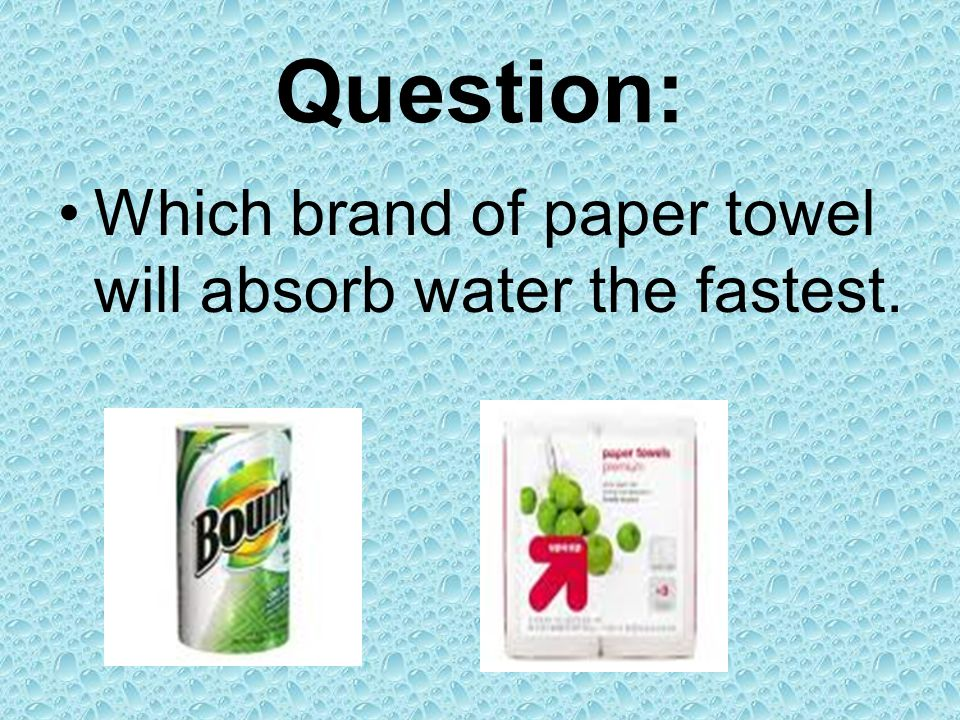 Question: Which brand of paper towel will absorb water the fastest.