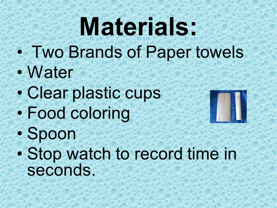 Materials: Two Brands of Paper towels Water Clear plastic cups