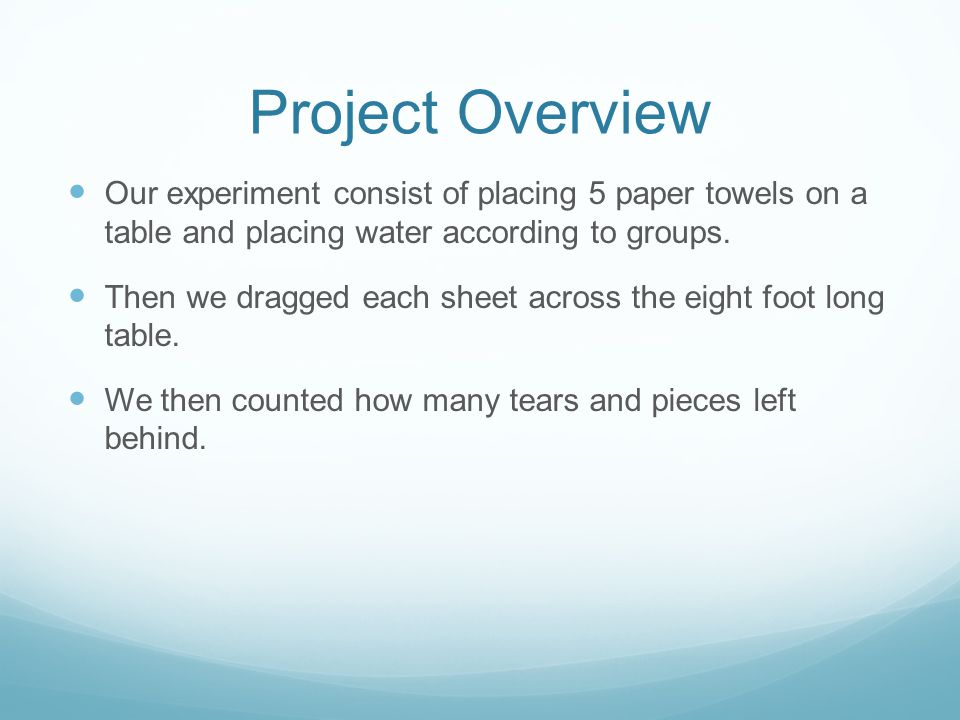 Project Overview Our experiment consist of placing 5 paper towels on a table and placing water according to groups.