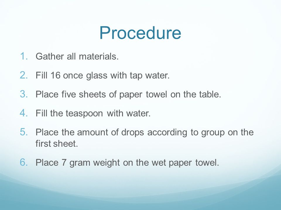 Procedure Gather all materials. Fill 16 once glass with tap water.