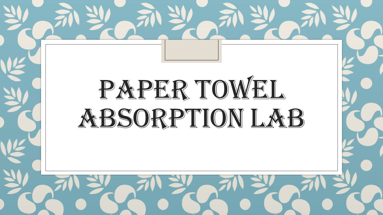 Paper towel absorption lab