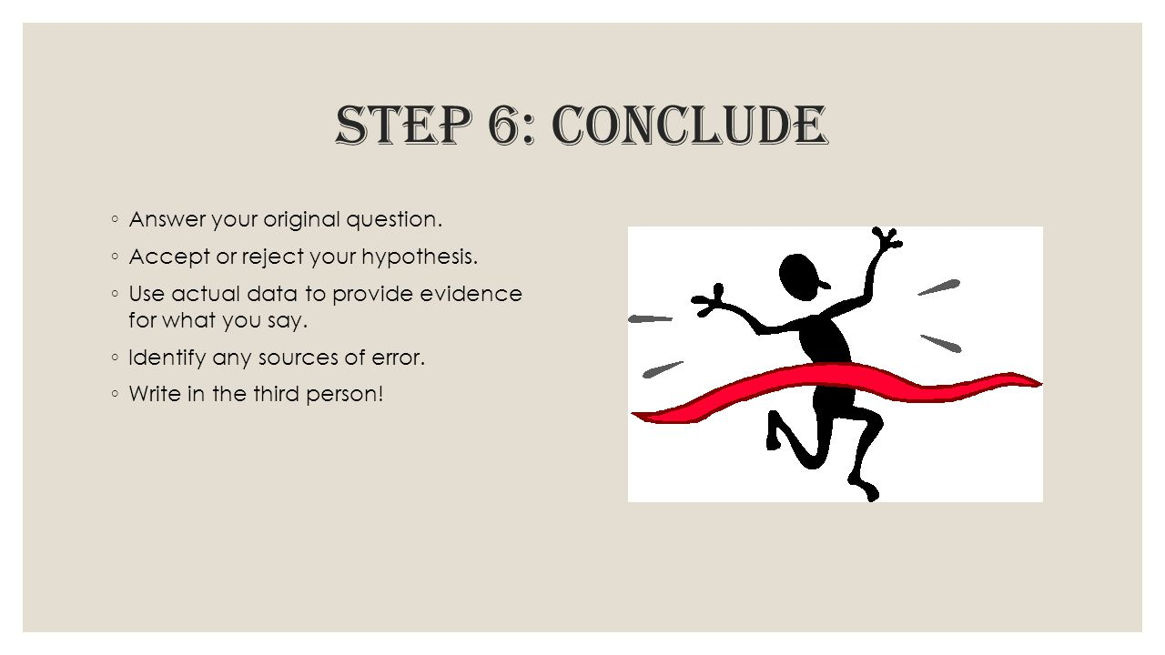 Step 6: conclude Answer your original question.