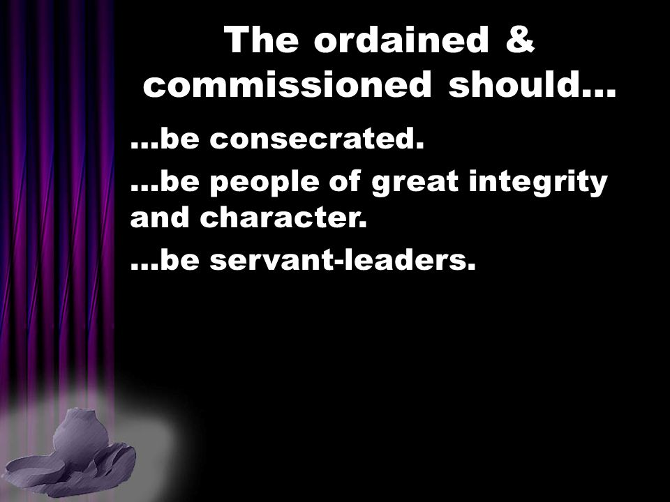 The ordained & commissioned should…
