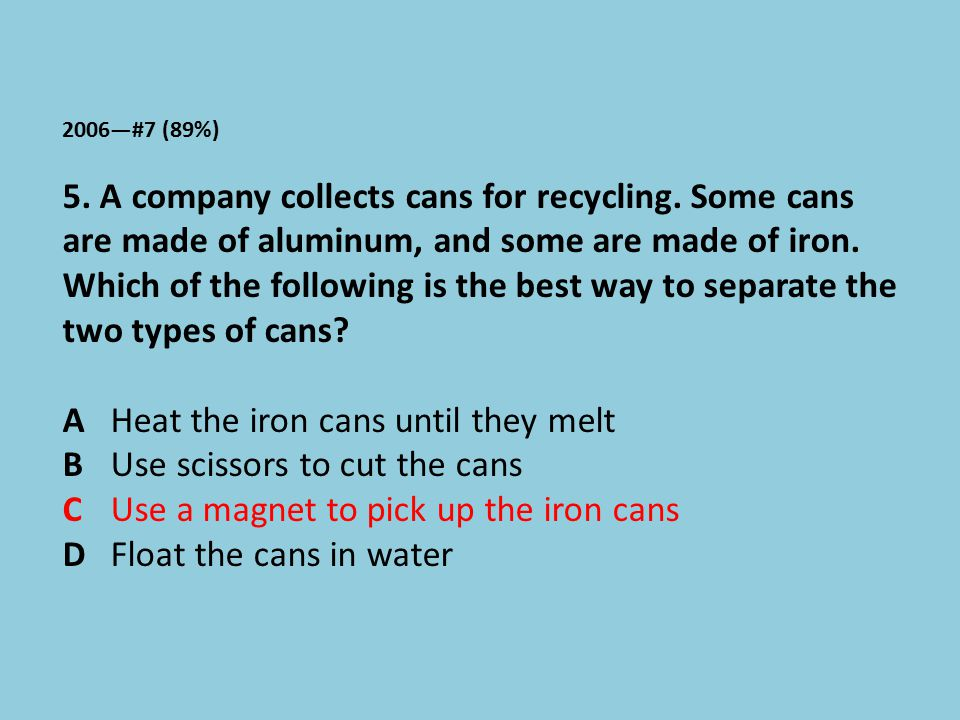 A Heat the iron cans until they melt B Use scissors to cut the cans