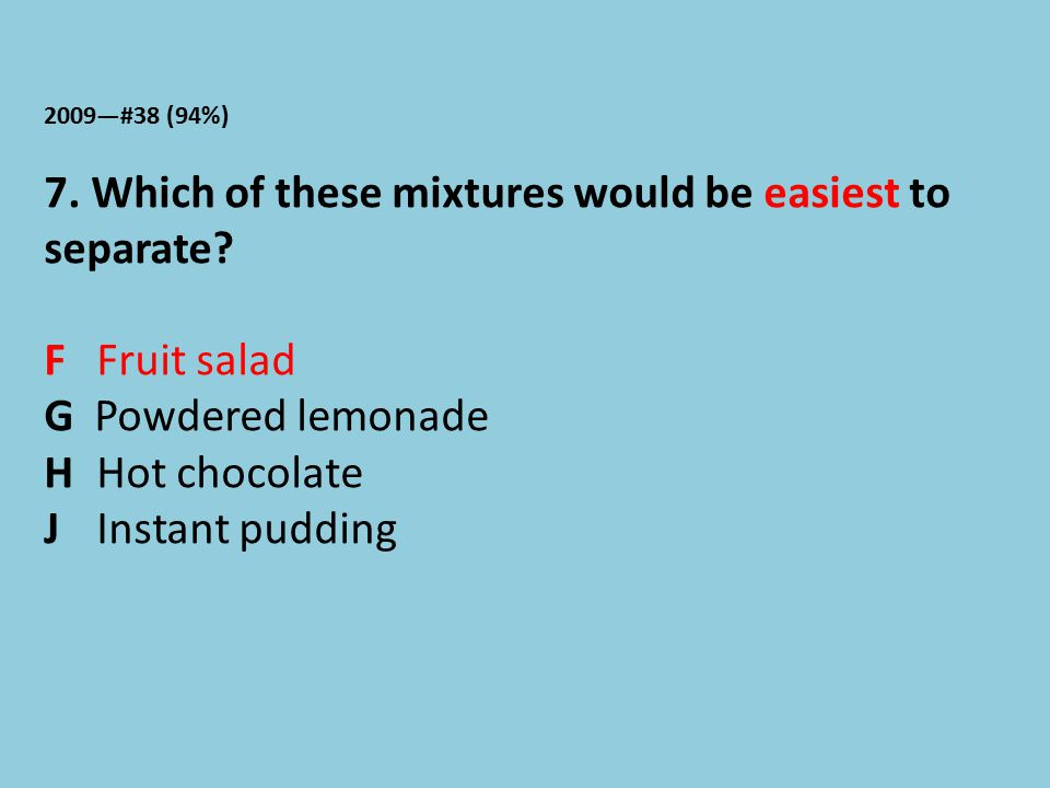 7. Which of these mixtures would be easiest to separate