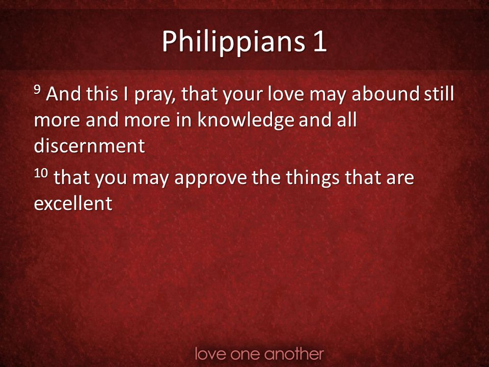 Philippians 1 9 And this I pray, that your love may abound still more and more in knowledge and all discernment.