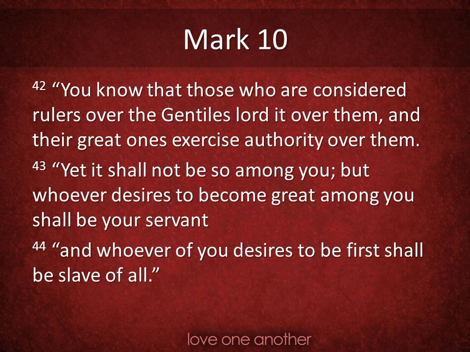 Mark 10 42 You know that those who are considered rulers over the Gentiles lord it over them, and their great ones exercise authority over them.