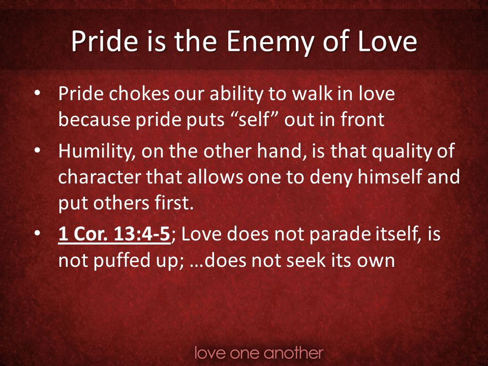 Pride is the Enemy of Love