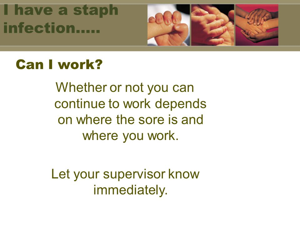 I have a staph infection…..
