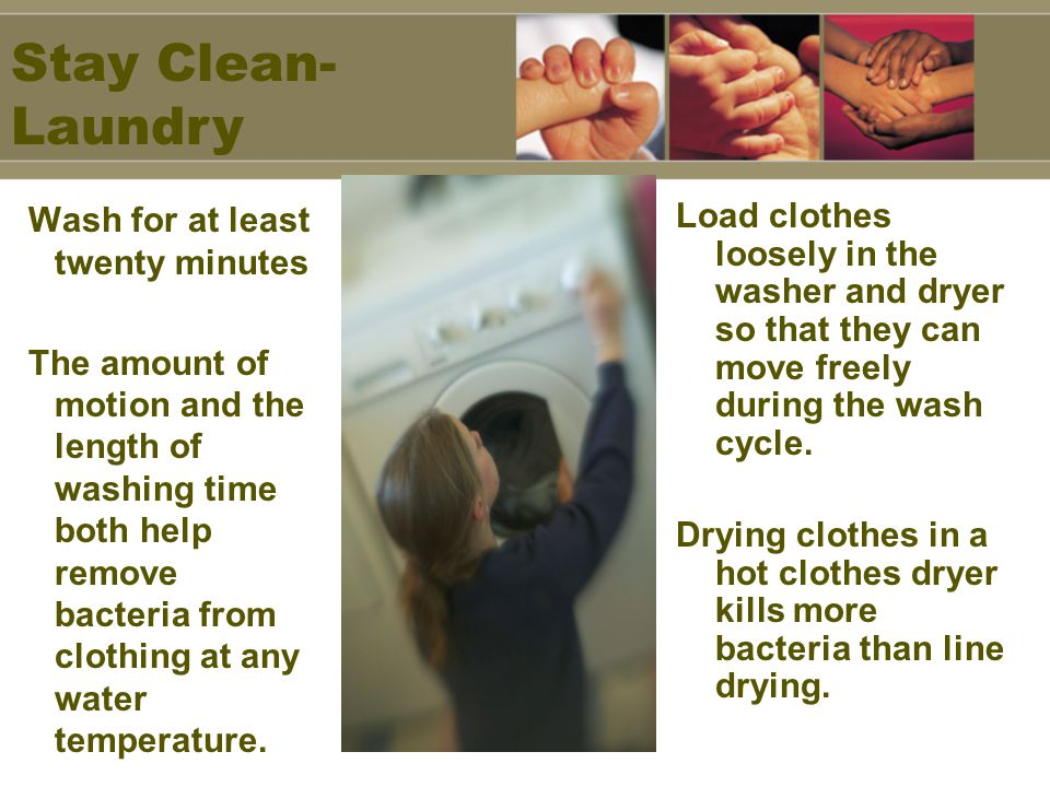 Stay Clean-Laundry Wash for at least twenty minutes