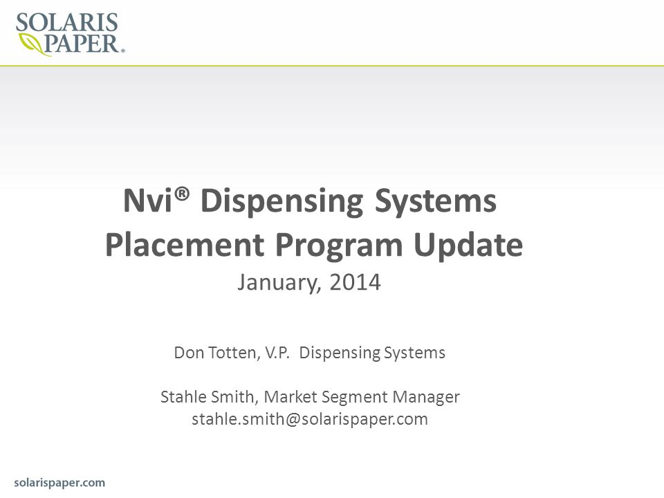 Nvi® Dispensing Systems Placement Program Update January, 2014 Don Totten, V.P.