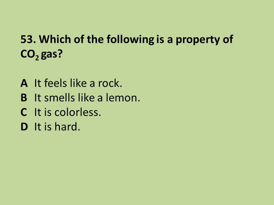 53. Which of the following is a property of CO2 gas