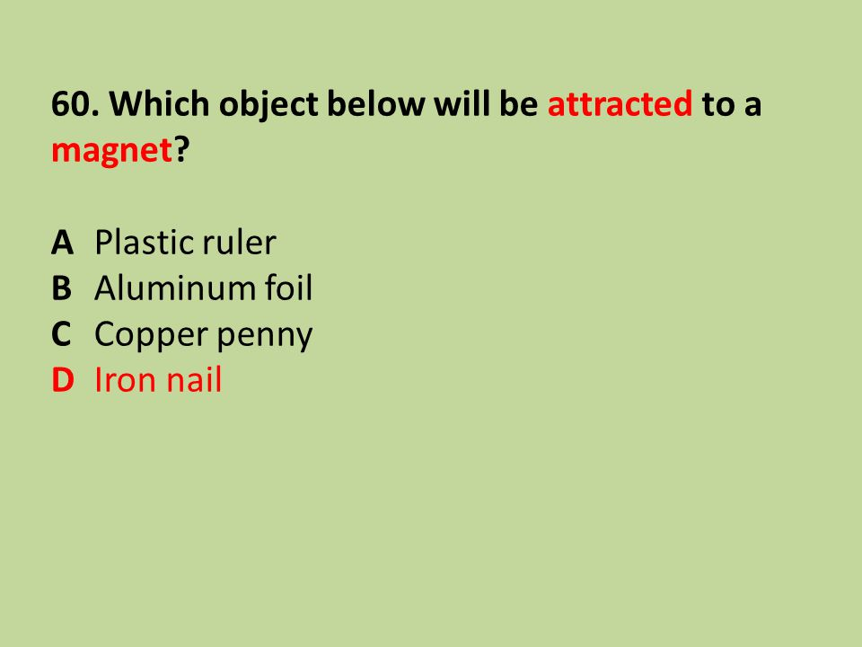 60. Which object below will be attracted to a magnet