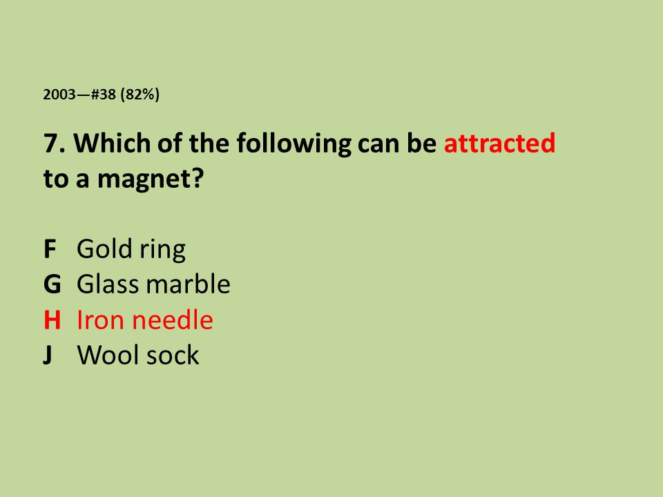 7. Which of the following can be attracted to a magnet