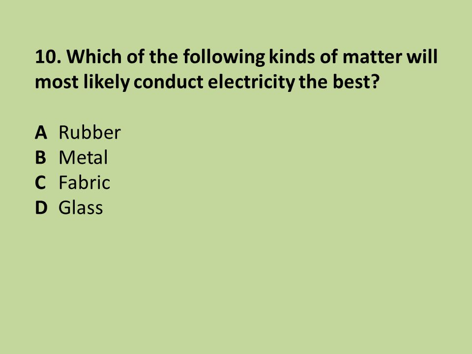 10. Which of the following kinds of matter will most likely conduct electricity the best