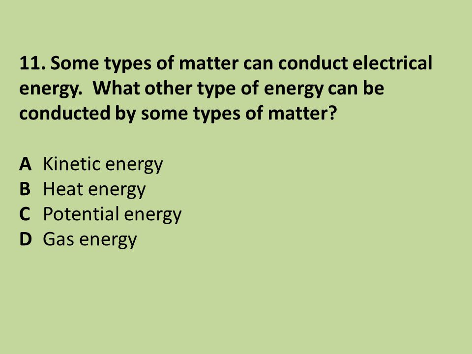 11. Some types of matter can conduct electrical energy