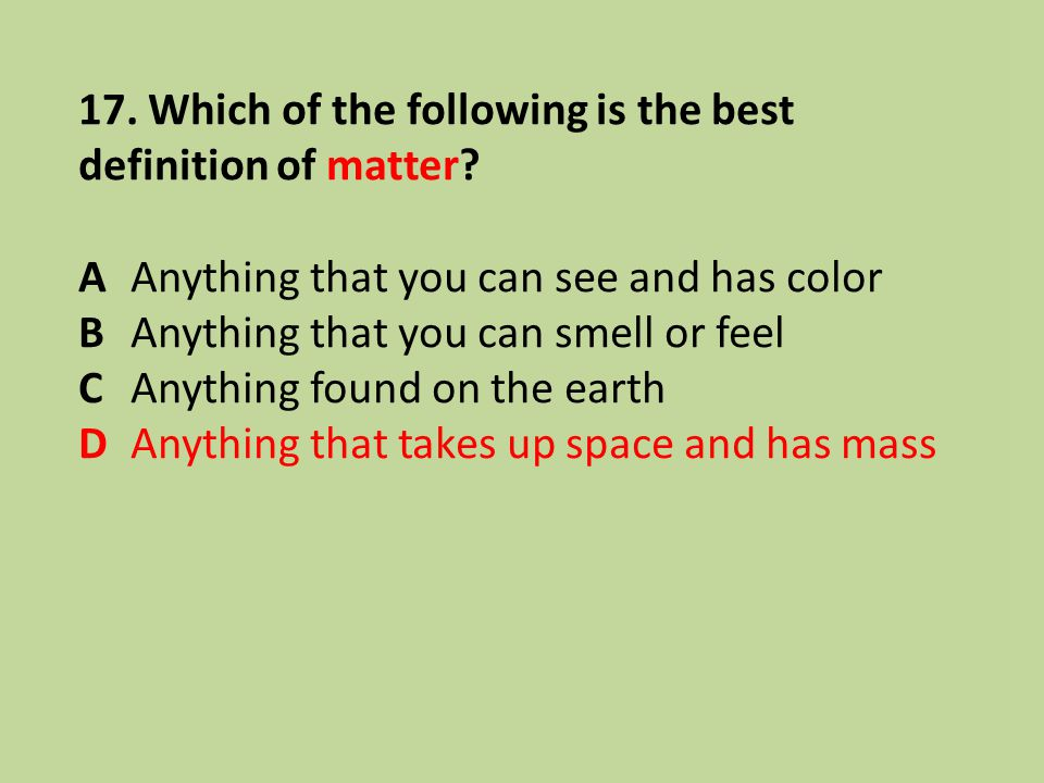 17. Which of the following is the best definition of matter